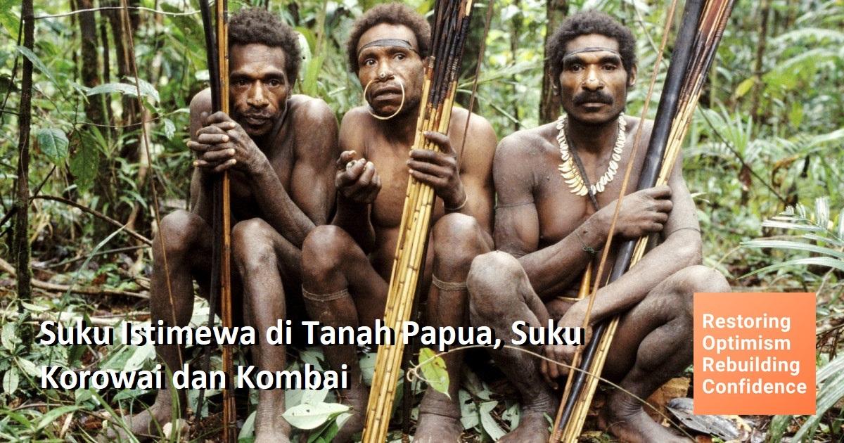 Suku Istimewa di Tanah Papua, Suku Korowai dan Kombai